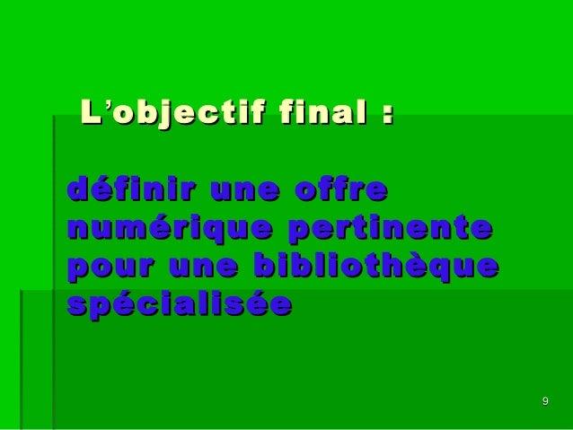 99 LL''objectif final :objectif final : définir une offredéfinir une offre numérique pertinentenumérique pertinente pour u...