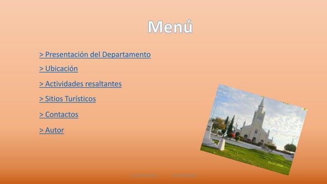 > Presentación del Departamento  > Ubicación  > Actividades resaltantes  > Sitios Turísticos  > Contactos  > Autor  Lo mas...