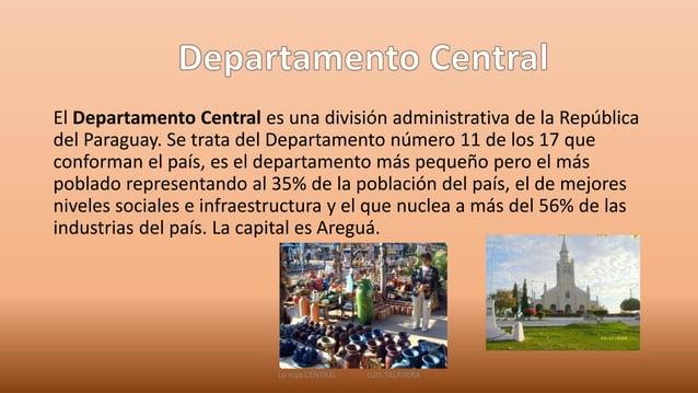 El Departamento Central es una división administrativa de la República  del Paraguay. Se trata del Departamento número 11 ...