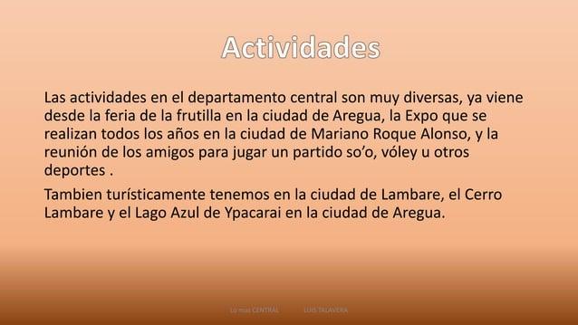 Las actividades en el departamento central son muy diversas, ya viene  desde la feria de la frutilla en la ciudad de Aregu...
