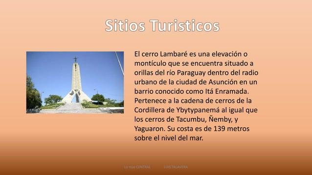 El cerro Lambaré es una elevación o  montículo que se encuentra situado a  orillas del río Paraguay dentro del radio  urba...