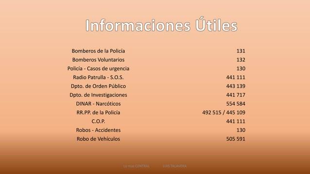 Bomberos de la Policía 131  Bomberos Voluntarios 132  Policía - Casos de urgencia 130  Radio Patrulla - S.O.S. 441 111  Dp...