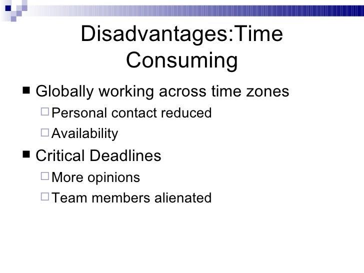 Disadvantages:Time Consuming <ul><li>Globally working across time zones </li></ul><ul><ul><li>Personal contact reduced </l...