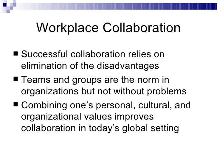 Workplace Collaboration <ul><li>Successful collaboration relies on elimination of the disadvantages </li></ul><ul><li>Team...