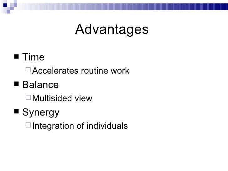 Advantages  <ul><li>Time </li></ul><ul><ul><li>Accelerates routine work </li></ul></ul><ul><li>Balance </li></ul><ul><ul><...