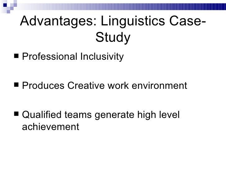 Advantages: Linguistics Case-Study <ul><li>Professional Inclusivity </li></ul><ul><li>Produces Creative work environment <...