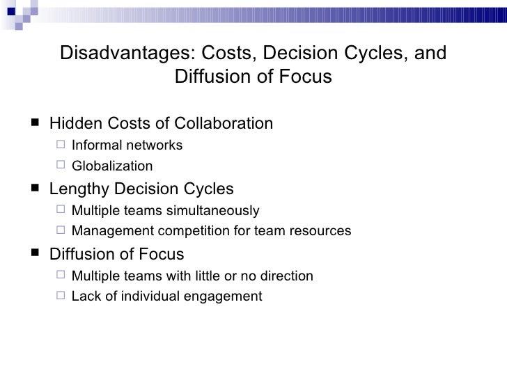 Disadvantages: Costs, Decision Cycles, and Diffusion of Focus <ul><li>Hidden Costs of Collaboration </li></ul><ul><ul><li>...