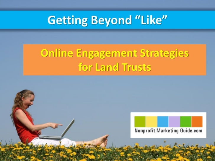 """Getting Beyond """"Like""""Online Engagement Strategies       for Land Trusts"""