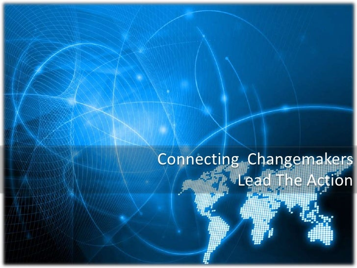Connecting  Changemakers<br />Lead The Action <br />