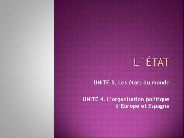 UNITÉ 3. Les états du monde UNITÉ 4. L'organisation politique d'Europe et Espagne