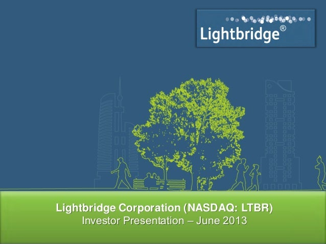 ®®Lightbridge Corporation (NASDAQ: LTBR)Investor Presentation – June 2013