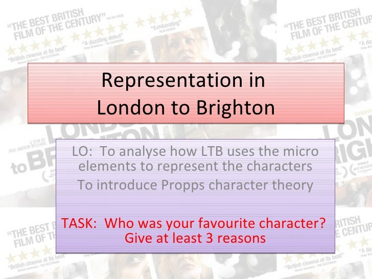 Representation in  London to Brighton LO:  To analyse how LTB uses the micro elements to represent the characters To intro...