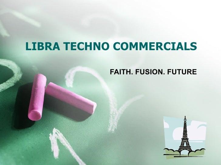 LIBRA TECHNO COMMERCIALS FAITH. FUSION. FUTURE