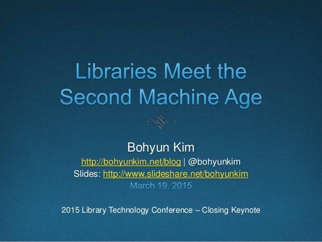 Bohyun Kim http://bohyunkim.net/blog | @bohyunkim Slides: http://www.slideshare.net/bohyunkim 2015 Library Technology Conf...