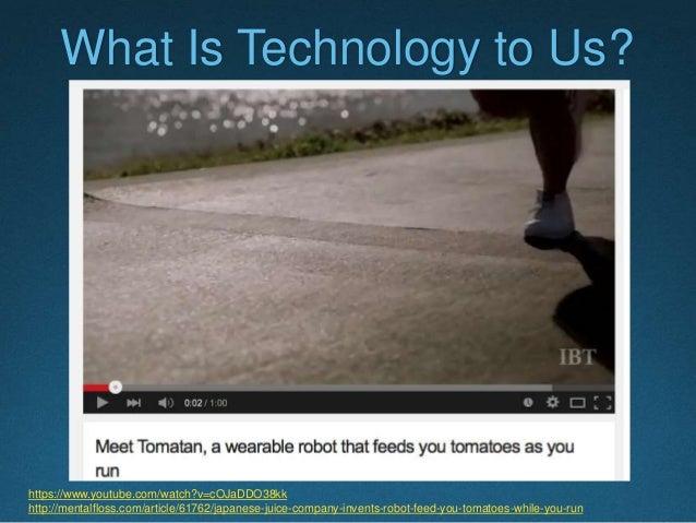 What Is Technology to Us? https://www.youtube.com/watch?v=cOJaDDO38kk http://mentalfloss.com/article/61762/japanese-juice-...