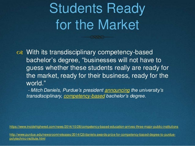 Competency-based Education  Purdue University - Transdisciplinary, competency-based bachelor's degree  Univ. of Michigan...