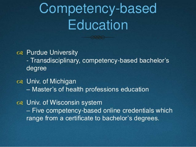 Track & Measure with Technology  These competency-based education can potentially reduce the time and the cost of educati...