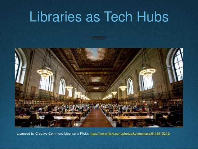Libraries as Tech Hubs Licensed by Creative Commons License in Flickr: https://www.flickr.com/photos/kevinomara/6145913212/