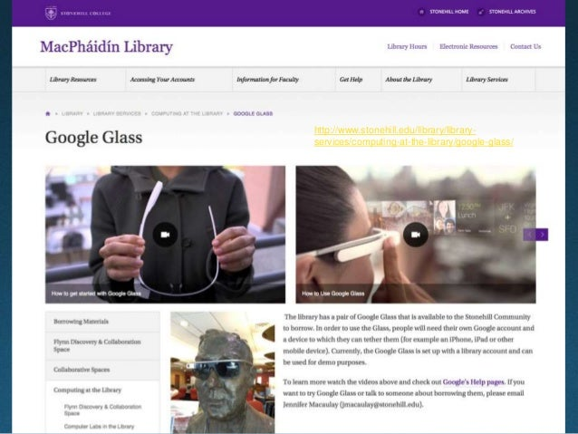 http://www.stonehill.edu/library/library- services/computing-at-the-library/google-glass/