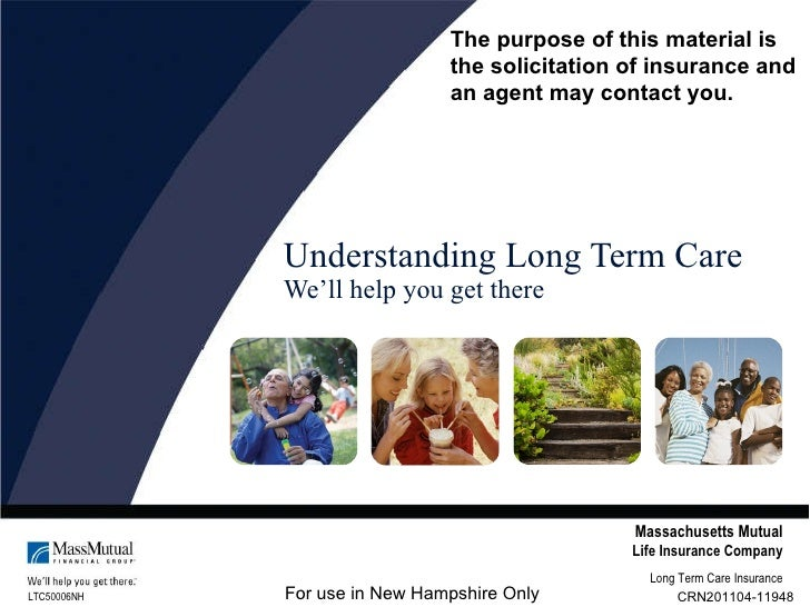 Understanding Long Term Care We'll help you get there LTC50006NH Massachusetts Mutual Life Insurance Company Long Term Car...