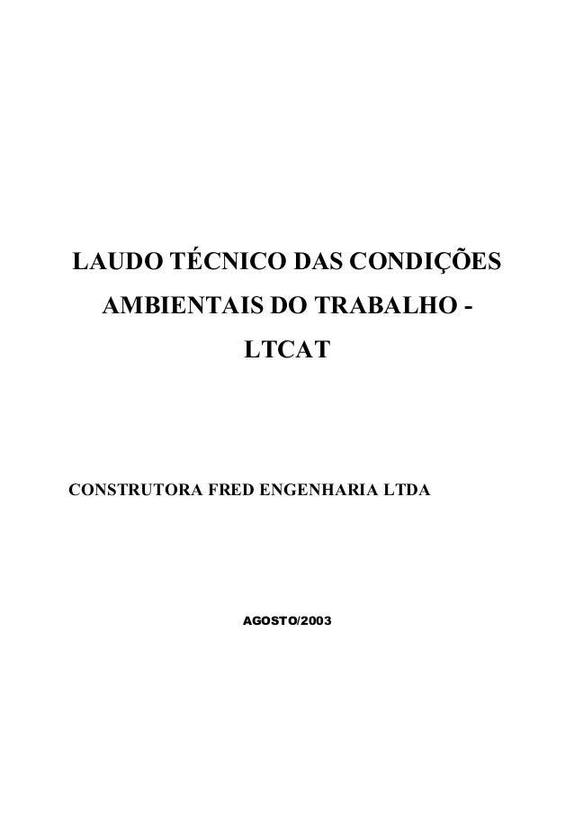 LAUDO TÉCNICO DAS CONDIÇÕES AMBIENTAIS DO TRABALHO - LTCAT CONSTRUTORA FRED ENGENHARIA LTDA AGOSTO/2003