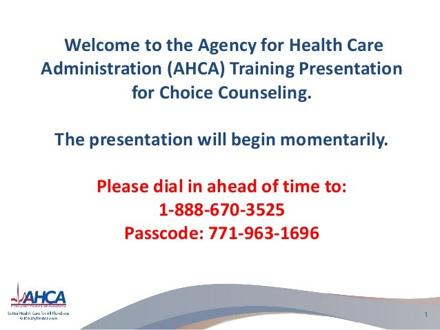 Welcome to the Agency for Health Care Administration (AHCA) Training Presentation for Choice Counseling. The presentation ...