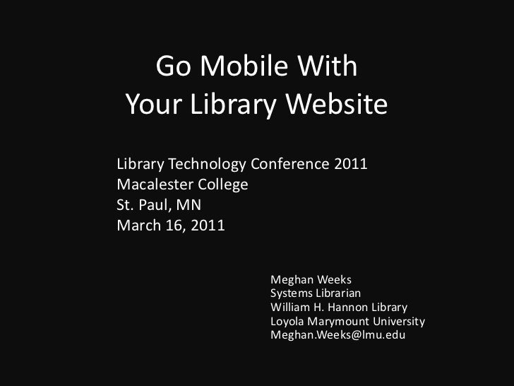 Go Mobile With Your Library Website<br />Library Technology Conference 2011<br />Macalester College<br />St. Paul, MN<br /...