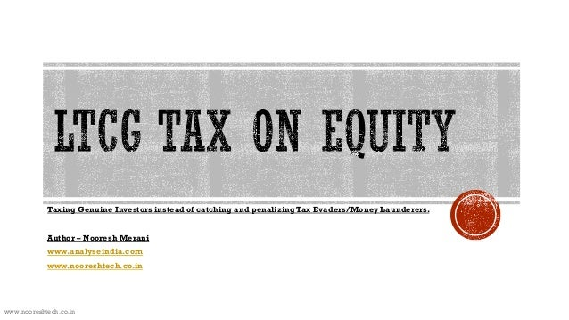 www.nooreshtech.co.in Taxing Genuine Investors instead of catching and penalizing Tax Evaders/Money Launderers. Author – N...