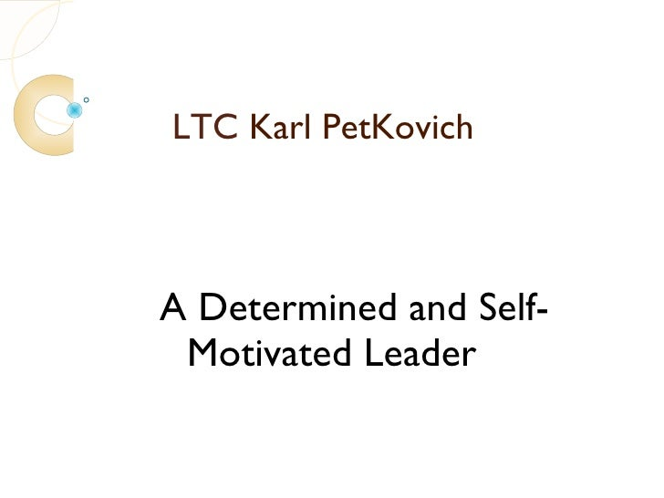 LTC Karl PetKovichA Determined and Self- Motivated Leader