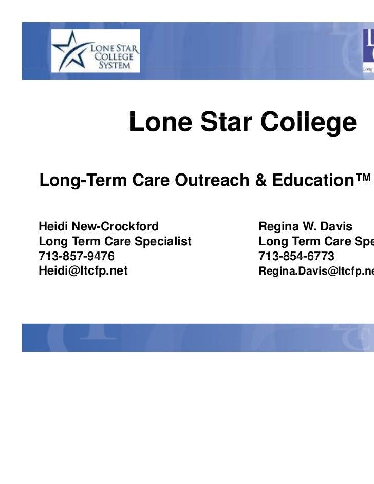 Lone Star College              L    St C llLong-Term Care Outreach & Education™ ProgramHeidi New-Crockford         Regina ...
