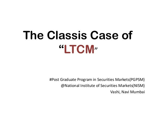 """The Classis Case of      """"LTCM""""    #Post Graduate Program in Securities Markets(PGPSM)          @National Institute of Sec..."""
