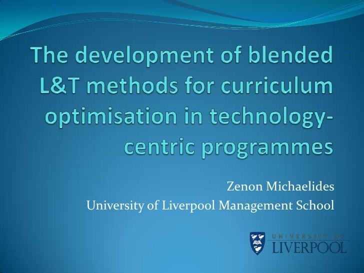 The development of blended L&T methods for curriculum optimisation in technology-centric programmes  <br />ZenonMichaelide...