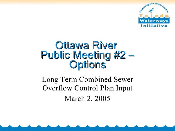 Ottawa River  Public Meeting #2 – Options Long Term Combined Sewer Overflow Control Plan Input March 2, 2005