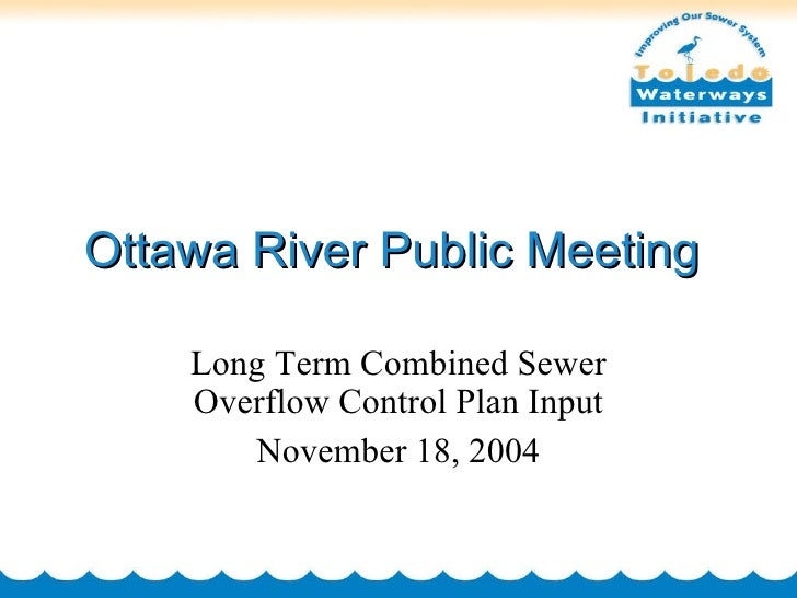 Ottawa River Public Meeting  Long Term Combined Sewer Overflow Control Plan Input November 18, 2004