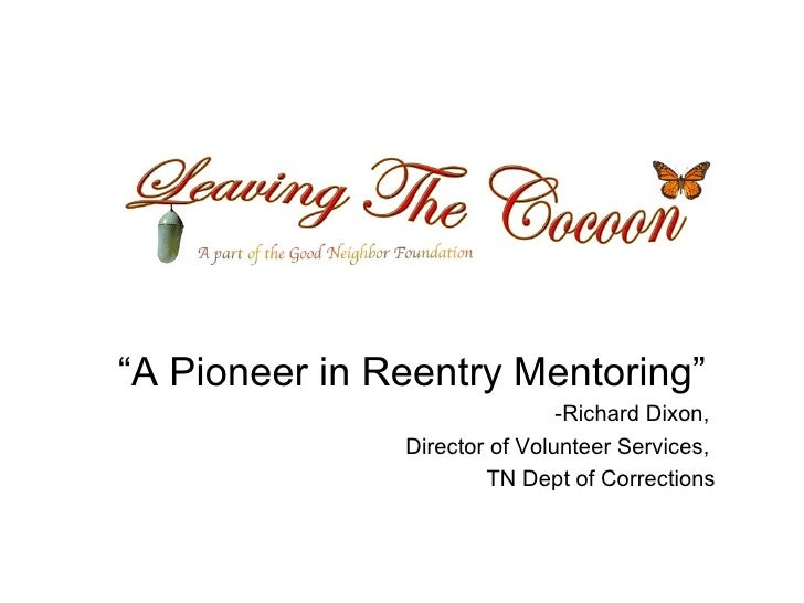 """ A Pioneer in Reentry Mentoring"" -Richard Dixon,  Director of Volunteer Services,  TN Dept of Corrections"