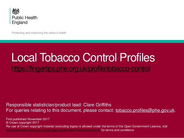 Local Tobacco Control Profiles https://fingertips.phe.org.uk/profile/tobacco-control Responsible statistician/product lead...