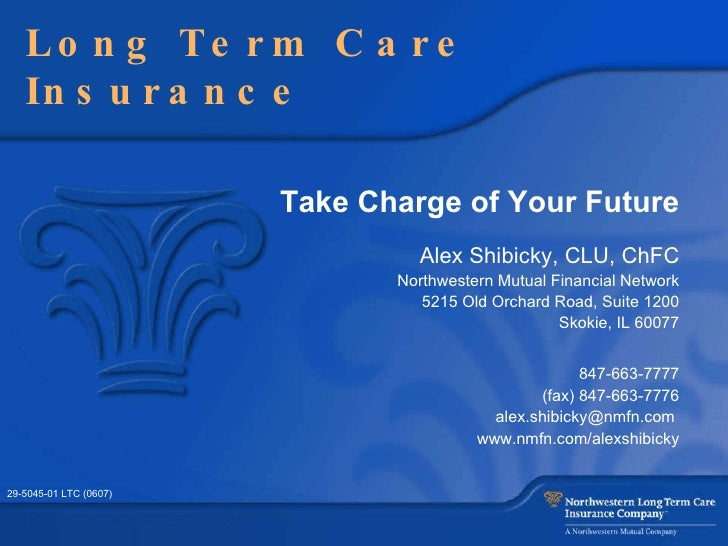 Take Charge of Your Future Alex Shibicky, CLU, ChFC Northwestern Mutual Financial Network 5215 Old Orchard Road , Suite 12...