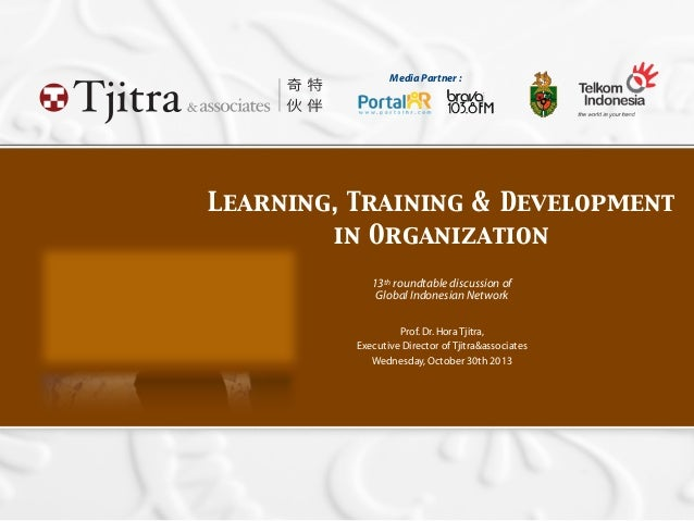 Learning, Training & Development in Organization 13th roundtable discussion of Global Indonesian Network Prof.Dr.Hora Tjit...