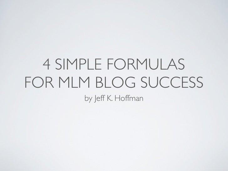 4 SIMPLE FORMULASFOR MLM BLOG SUCCESS      by Jeff K. Hoffman