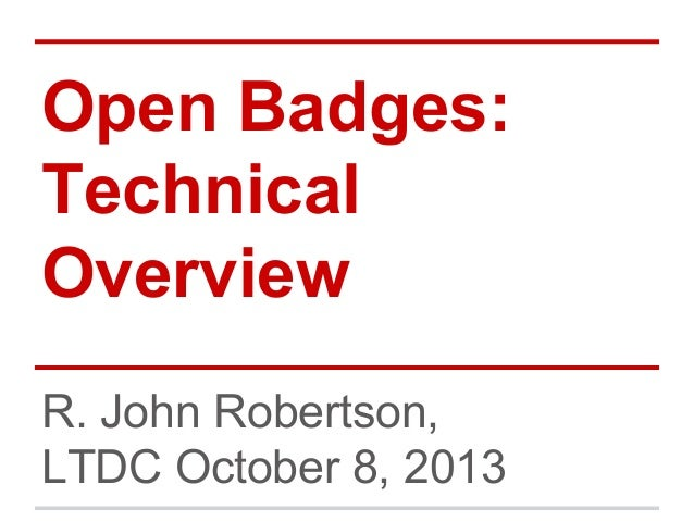 Open Badges: Technical Overview R. John Robertson, LTDC October 8, 2013