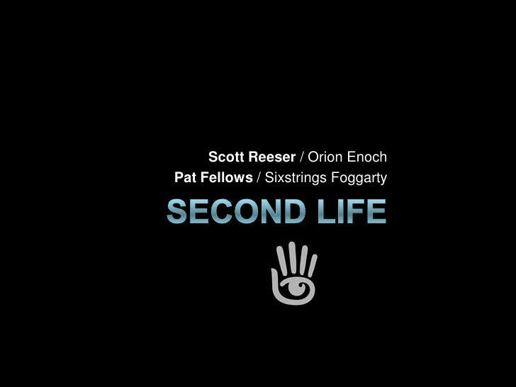 Second Life <br />Scott Reeser / Orion Enoch<br />Pat Fellows / SixstringsFoggarty<br />