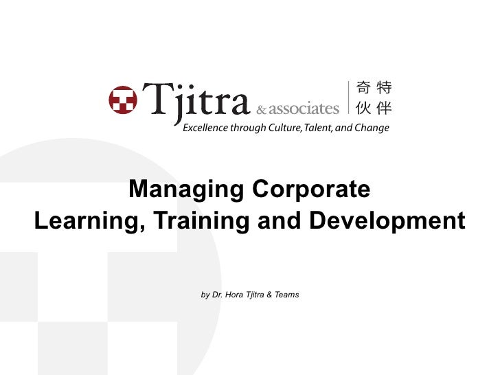 Excellence through Culture, Talent, and Change            Managing Corporate Learning, Training and Development           ...