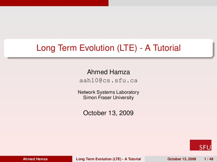 Long Term Evolution (LTE) - A Tutorial                  Ahmed Hamza                aah10@cs.sfu.ca                Network ...