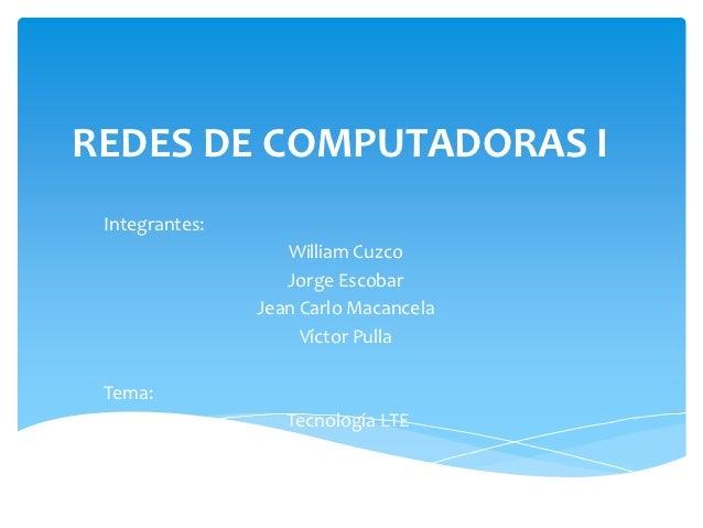 REDES DE COMPUTADORAS I Integrantes:                   William Cuzco                   Jorge Escobar                Jean C...