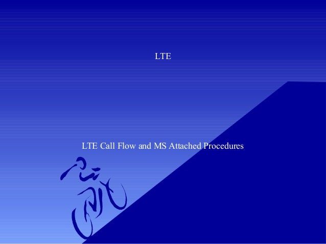 LTE  LTE Call Flow and MS Attached Procedures