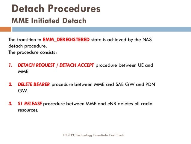 Detach Procedures MME Initiated Detach The transition to EMM_DEREGISTERED state is achieved by the NAS detach procedure. T...