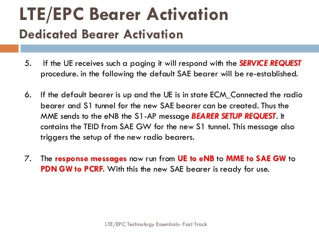 5. If the UE receives such a paging it will respond with the SERVICE REQUEST procedure. in the following the default SAE b...