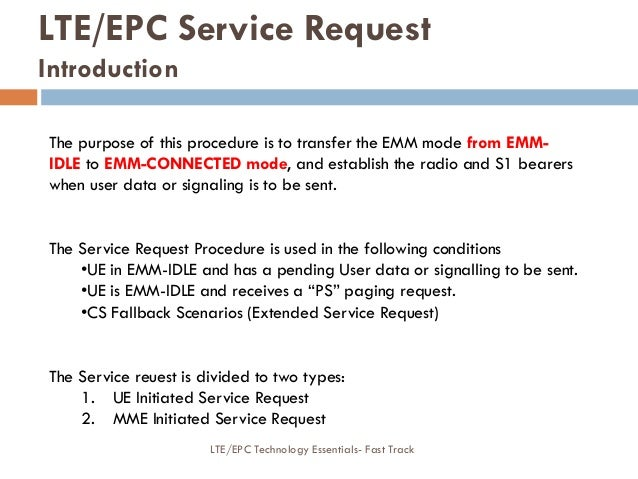 LTE/EPC Service Request Introduction The purpose of this procedure is to transfer the EMM mode from EMM- IDLE to EMM-CONNE...