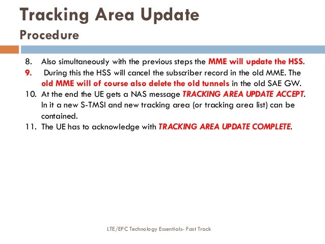 Tracking Area Update Procedure 8. Also simultaneously with the previous steps the MME will update the HSS. 9. During this ...