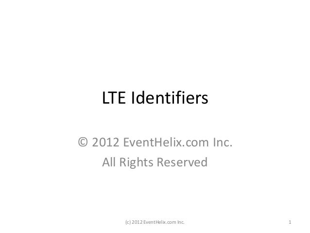 LTE Identifiers © 2012 EventHelix.com Inc. All Rights Reserved (c) 2012 EventHelix.com Inc. 1